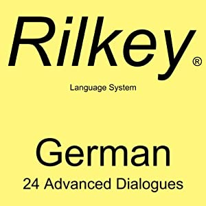 Learn German: 24 Advanced Dialogues from Rilkey Language Systems Speech