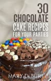 30 Chocolate Cake Receipes For Your Parties: Christmas Cooking Menu, Menu For Kid,Fast  Cooking
