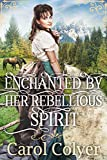 Enchanted by Her Rebellious Spirit: A Historical Western Romance Book