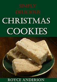 Christmas Cookies: Old Fashion, Home Made Christmas Cookie Recipes (Simply Delicious Cookbooks Book 3) by [Anderson, Royce]