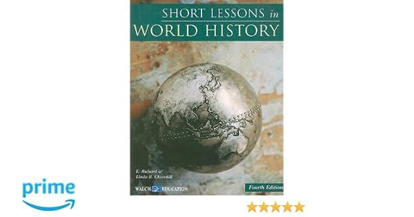 Short Lessons in World History: E. Richard, Linda R ...