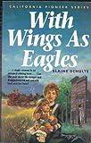 With Wings As Eagles (California Pioneer  Series, Book 4)