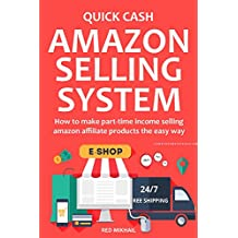 QUICK CASH AMAZON SELLING SYSTEM (2016): How to make part-time income selling amazon affiliate products the easy way
