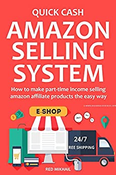QUICK CASH AMAZON SELLING SYSTEM (2016): How to make part-time income selling amazon affiliate products the easy way by [Mikhail, Red]