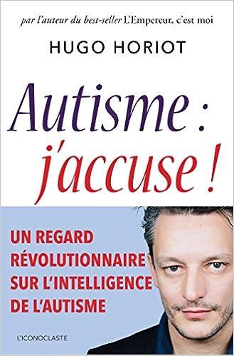 Autisme, j'accuse ! - Hugo Horiot (2018)