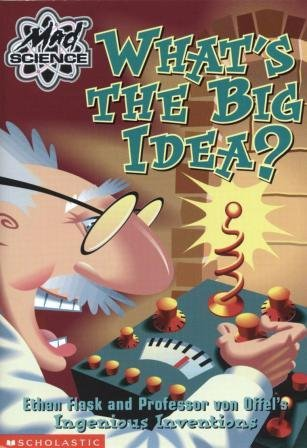 What's the Big Idea? Ethan Flask and Professor von Offel's Ingenious Inventions (Mad Science) PDF