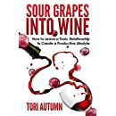 Sour Grapes into Wine: How to Leave a Toxic Relationship to Create a Productive Lifestyle