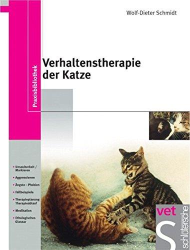 Verhaltenstherapie der Katze: Unsauberkeit/Markieren, Aggressionen, Ängste-Phobien, Fallbeispiele, Therapieplanung/Therapieablauf, Medikation, Ethologisches Glossar (Praxisbibliothek)