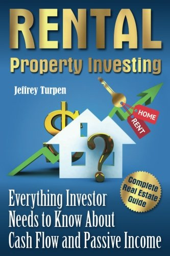Rental Property Investing: Complete Real Estate Guide. Everything Investor Needs to Know About Cash Flow and Passive Income