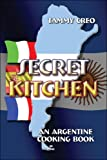 Secret Kitchen: An Argentine Cooking Book