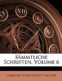Sämmtliche Schriften, Volume 1 (German Edition), Christian Fürchtegott Gellert, 1143731964