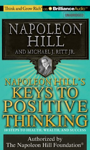 Napoleon Hill's Keys to Positive Thinking: 10 Steps to Health, Wealth, and Success (Think and Grow Rich (Audio)) by Brand: Think and Grow Rich on Brilliance Audio