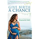 Give Birth a Chance: How to Prepare for an Empowered VBAC