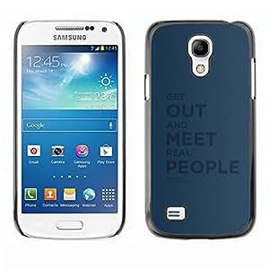 Caucho caso de Shell duro de la cubierta de accesorios de protección BY RAYDREAMMM - Samsung Galaxy S4 Mini i9190 MINI VERSION! - Get Out Meet Real People Quote Sincerity