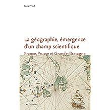 La géographie, émergence d'un champ scientifique: France, Prusse et Grande-Bretagne 1780-1860 (Sociétés, Espaces, Temps)