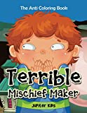 Terrible Mischief Maker: The Anti Coloring Book (Anti Coloring and Art Book Series)
