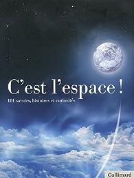 C'est l'espace ! : 101 savoirs, histoires et curiosités par Gérard Azoulay