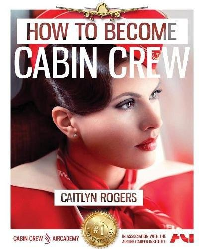 How to Become e Cabin Crew: The Ultimate Step by Step Guide to Acing the Cabin Crew Interview pdf epub