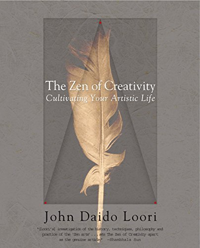 The Zen of Creativity: Cultivating Your Artistic Life (Ray Bradbury Zen In The Art Of Writing)