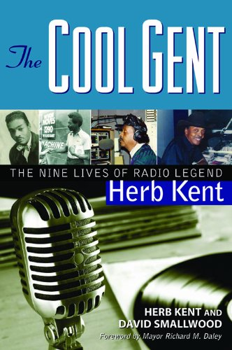 The Cool Gent: The Nine Lives of Radio Legend Herb Kent