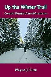 Up the Winter Trail (Coastal British Columbia Stories Book 4)