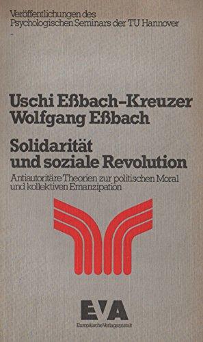 Solidarität und soziale Revolution. Antiautoritäre Theorien z. politischen Moral u. kollektiven Emanzipation.