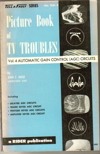 Picture Book of TV Troubles Vol 4 Automatic Gain Control (AGC) Circuits (Tell-a-fault Series, No. 168-4)