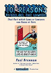 101 Reasons to Kill All the Lawyers: -That Part which Laws or Lawyers can Cause or Cure