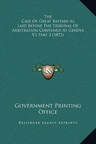Download The Case Of Great Britain As Laid Before The Tribunal Of Arbitration Convened At Geneva V3 Part 2 (1872) pdf