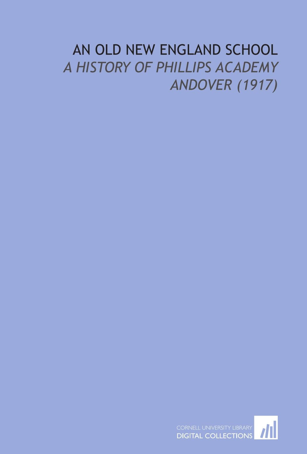 Download An Old New England School: A History of Phillips Academy Andover (1917) PDF