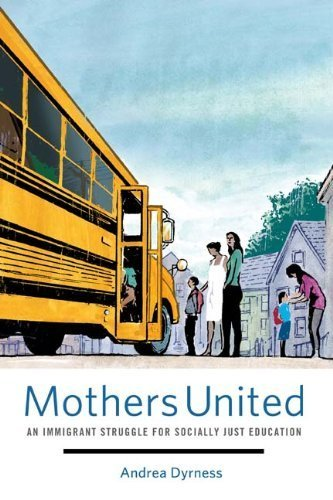 Mothers United: An Immigrant Struggle for Socially Just Education by Dyrness Andrea (2011-04-14) Paperback