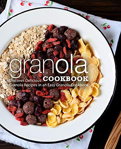 Granola Cookbook: Discover Delicious Granola Recipes in an Easy Granola Cookbook by BookSumo Press