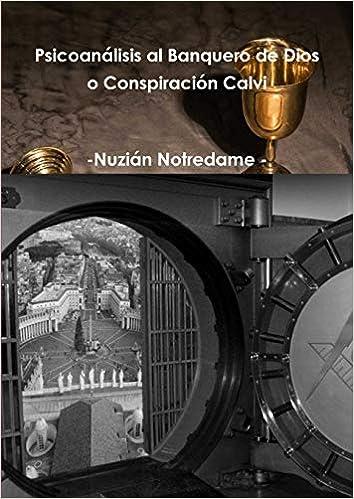 Psicoanálisis Al Banquero De Dios O Conspiración Calvi Notredame Nuzián Mx Libros