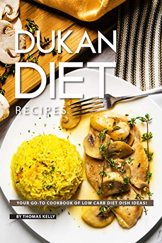 (Dukan Diet Recipes: Your GO-TO Cookbook of Low Carb Diet Dish Ideas!)
