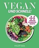 Vegan: Vegan und Schnell - 44 einfache 20 Minuten Rezepte (Vegan Kochen, Vegan Kochbuch. Unkomplizierte Rezepte für jeden Tag)