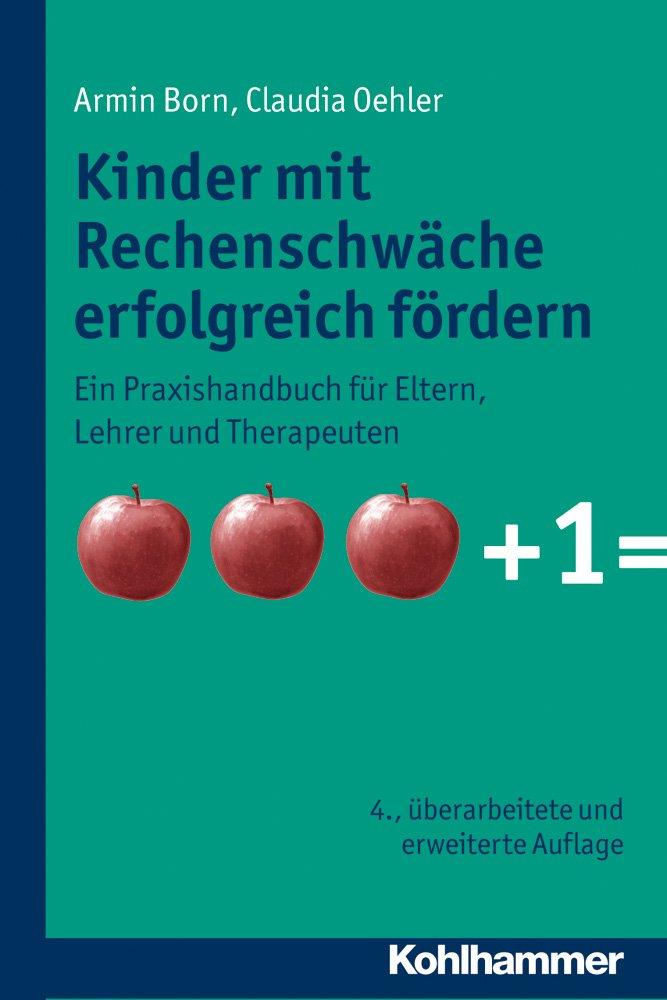 Kinder Mit Rechenschwäche Erfolgreich Fördern: Ein Praxishandbuch Für  Eltern, Lehrer Und Therapeuten: Amazon.de: Armin Born, Claudia Oehler:  Bücher