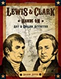 Lewis and Clark Hands On, Sharon Jeffus, 1931397597