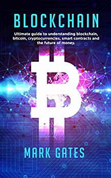 Blockchain: Ultimate guide to understanding blockchain, bitcoin, cryptocurrencies, smart contracts and the future of money. (English Edition) por [Gates, Mark]