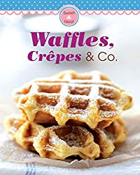 Waffles, Crêpes & Co.: Our 100 top recipes presented in one cookbook