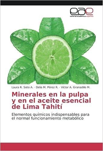 Minerales en la pulpa y en el aceite esencial de Lima Tahití: Elementos químicos indispensables para el normal funcionamiento metabólico (Spanish Edition): ...