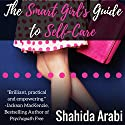 The Smart Girl's Guide to Self-Care: A Savvy Guide to Help Young Women Flourish, Thrive and Conquer Hörbuch von Shahida Arabi Gesprochen von: Julie McKay