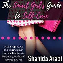 The Smart Girl's Guide to Self-Care: A Savvy Guide to Help Young Women Flourish, Thrive and Conquer Audiobook by Shahida Arabi Narrated by Julie McKay