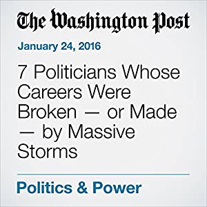 7 Politicians Whose Careers Were Broken - or Made - by Massive Storms
