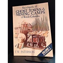 Encyclopedia of Ghost Towns & Mining Camps of British Columbia Vol 1 by Thomas William Paterson (1979-05-03)