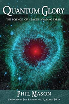 Quantum Glory: The Science of Heaven Invading Earth by [Mason, Phil]