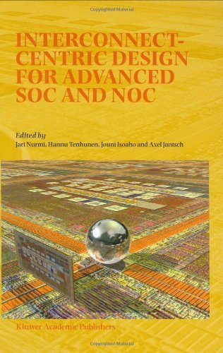 Download Interconnect-Centric Design for Advanced SOC and NOC (Mathematics & Its Applications S) Pdf