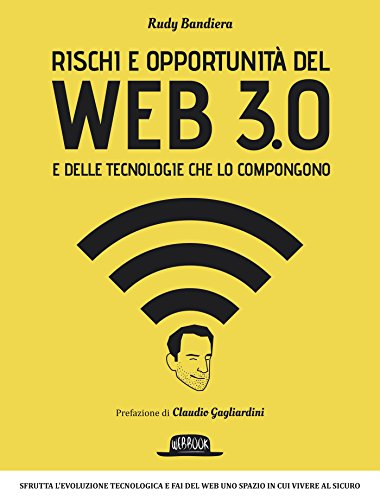 Rischi e opportunità del Web 3.0 e delle tecnologie che lo compongono: Sfrutta l'evoluzione tecnologica e fai del Web uno spazio in cui vivere al sicuro (Italian Edition) Pdf