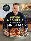 Neven Maguire's Perfect Irish Christmas: 100 Recipes for all of your Christmas Celebrations