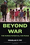 douglas p fry - Beyond War: The Human Potential for Peace by Douglas P. Fry (2007-02-16)