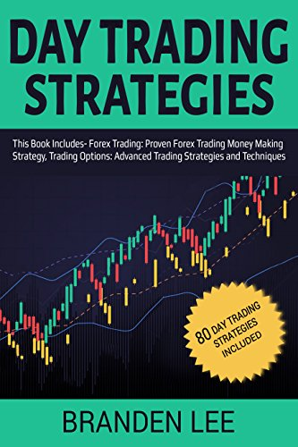 Day Trading Strategies: This Book Includes- Forex Trading: Proven Forex Trading Money Making Strategy, Trading Options: Advanced Trading Strategies and Techniques
